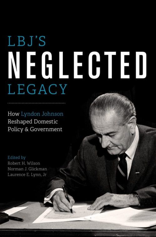 LBJ's Neglected Legacy: How Lyndon Johnson Reshaped Domestic Policy & Government