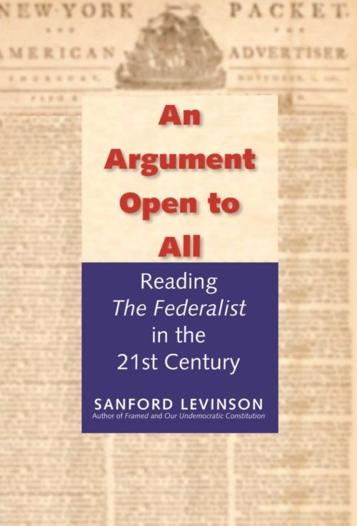 """An Argument Open to All: Reading """"The Federalist"""" in the 21st Century"""