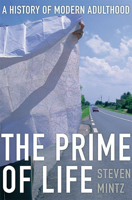 The Prime of Life: A History of Modern Adulthood