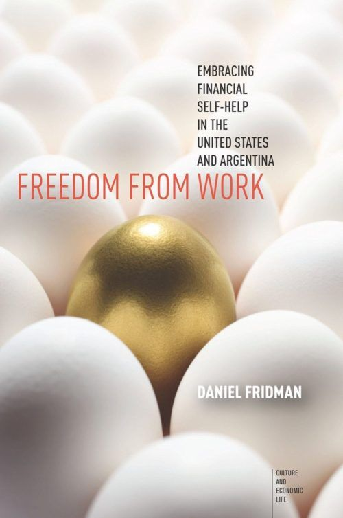 Freedom from Work: Embracing Financial Self-Help in the United States andArgentina