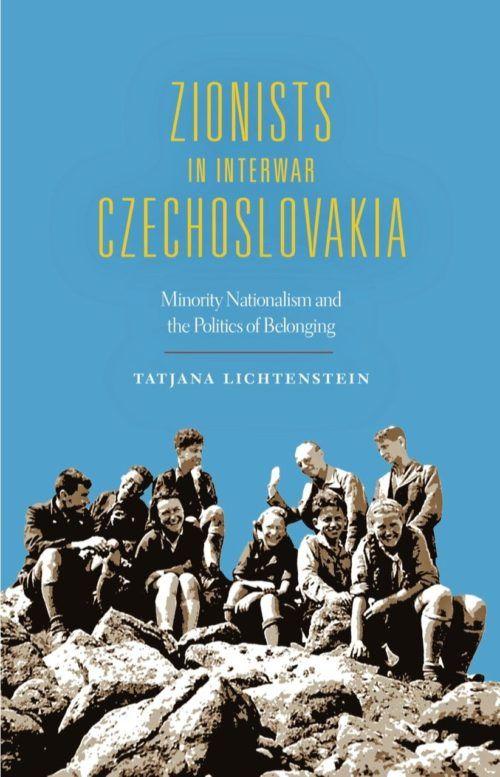 Zionists in Interwar Czechoslovakia: Minority Nationalism and the Politics ofBelonging