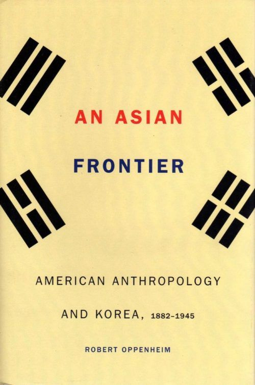 An Asian Frontier: American Anthropology and Korea, 1882-1945