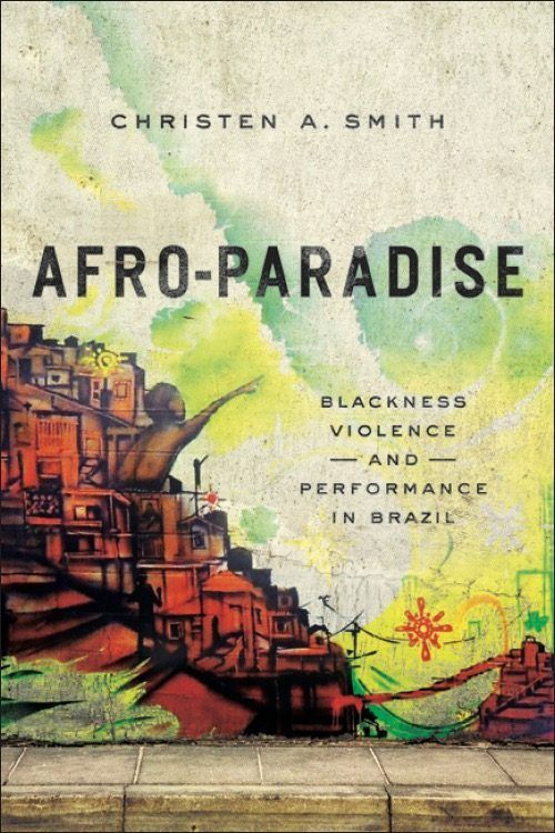 Afro-Paradise: Blackness, Violence and Performance in Brazil