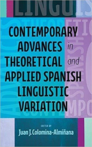Contemporary Advances in Theoretical and Applied Spanish Linguistic Variation