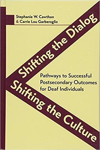Shifting the Dialog, Shifting the Culture: Pathways to Successful Postsecondary Outcomes for Deaf Individuals