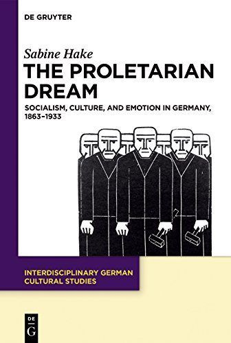 The Proletarian Dream: Socialism, Culture, and Emotion in Germany, 1863–1933