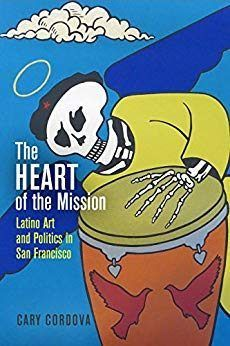 The Heart of the Mission: Latino Art and Politics in San Francisco