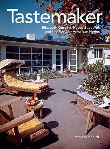 Tastemaker: Elizabeth Gordon, House Beautiful and the Postwar American Home